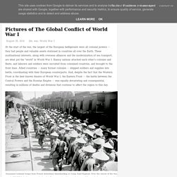 Pictures of The Global Conflict of World War I ~ vintage everyday