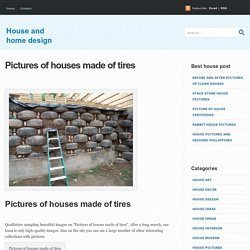 Pictures of houses made of tires - House and home design