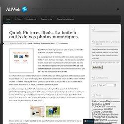 Quick Pictures Tools. La boîte à outils de vos photos numériques