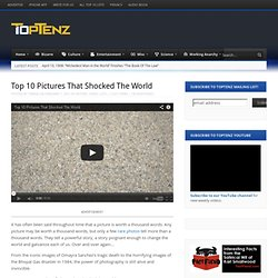 Top 10 Pictures That Shocked The World | Top 10 Lists | TopTenz.net - StumbleUpon
