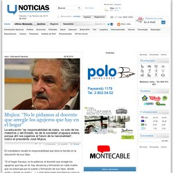 """Mujica: """"No le pidamos al docente que arregle los agujeros que hay en el hogar"""""""