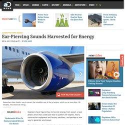Ear-Piercing Sounds Harvested for Energy