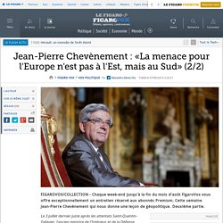 Jean-Pierre Chevènement : «La menace pour l'Europe n'est pas à l'Est, mais au Sud» (2/2)