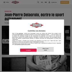 (1) Jean-Pierre Delacroix, écrirelesport autrement
