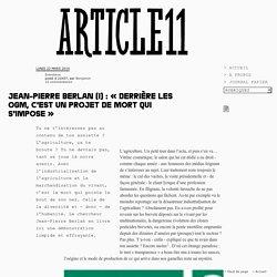 Jean-Pierre Berlan (I) : « Derrière les OGM, c'est un projet de mort qui s'impose » - Benjamin