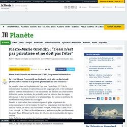 Le Monde - Pierre-Marie Grondin : L'eau n'est pas privatise et ne doit pas l'être