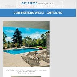 LIGNE PIERRE NATURELLE – CARRE D'ARC – BatiPresse