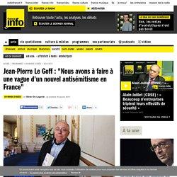 """Jean-Pierre Le Goff : """"Nous avons à faire à une vague d'un nouvel antisémitisme en France"""""""