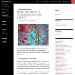 Pierre Achach, un passionné des arts visuels