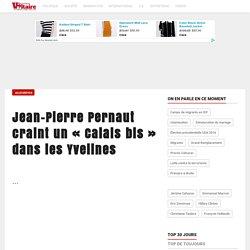 Jean-Pierre Pernaut craint un «Calais bis» dans les Yvelines