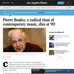 Pierre Boulez, a radical titan of contemporary music, dies at 90