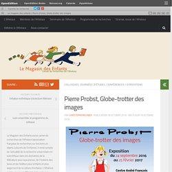 Pierre Probst, Globe-trotter des images – Le magasin des enfants