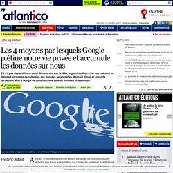 Les 4 moyens par lesquels Google piétine notre vie privée et accumule les données sur nous