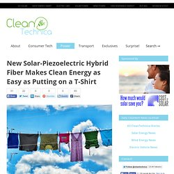 New Solar-Piezoelectric Hybrid Fiber Makes Clean Energy as Easy as Putting on a T-Shirt