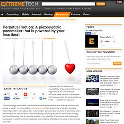 Perpetual motion: A piezoelectric pacemaker that is powered by your heartbeat