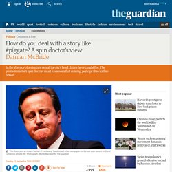 How do you deal with a story like #piggate? A spin doctor's view