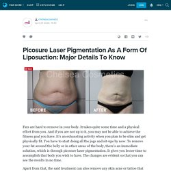 Picosure Laser Pigmentation As A Form Of Liposuction: Major Details To Know