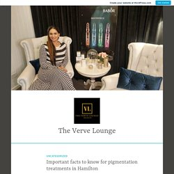 Important facts to know for pigmentation treatments in Hamilton – The Verve Lounge