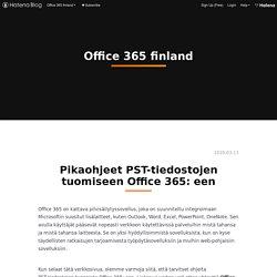 Pikaohjeet PST-tiedostojen tuomiseen Office 365: een - Office 365 finland