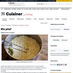Riz pilaf ou riz au gras - Recette du riz pilaf (cuire le riz pilaf) - Chef Simon par Chef Simon