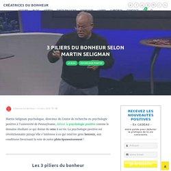3 PILIERS DU BONHEUR SELON MARTIN SELIGMAN