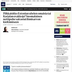 Pilkkaisitko Estonian uhrien omaisia tai Karjalan evakkoja? Suomalainen nettipuhe sairastui ihmisarvon kieltämiseen - Vihapuhe