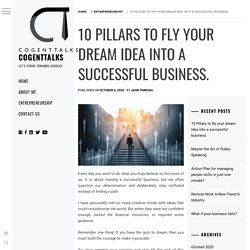 10 PILLARS TO FLY YOUR DREAM IDEA INTO A SUCCESSFUL BUSINESS.