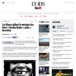 Les Blancs pillent la musique des Noirs! Azealia Banks «poke» Bourdieu
