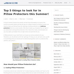 Pillow Protectors- Top 5 things to look for in Pillow Protectors this Summer!