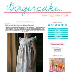 Pillowcase Nightgowns & Free Tutorial - Gingercake