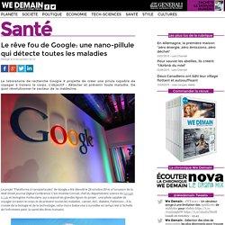 Le rêve fou de Google: une nano-pillule qui détecte toutes les maladies