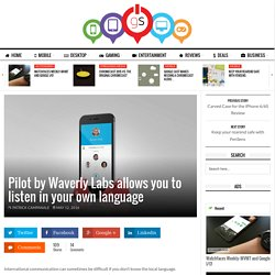 Pilot by Waverly Labs lets you listen in your own language