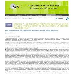 Atelier 7 : Le pilotage pédagogique dans l'EPLE par les cadres remet-il en question la liberté pédagogique ? - [A.F.A.E.]