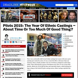TV Pilots 2015: Ethnic Casting Trend Hits Peak