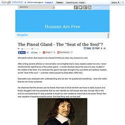 "The Pineal Gland - The ""Seat of the Soul""?"