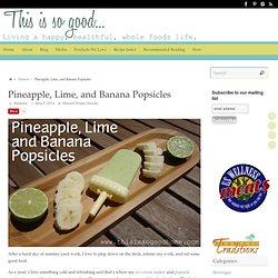 Pineapple, Lime, and Banana Popsicles