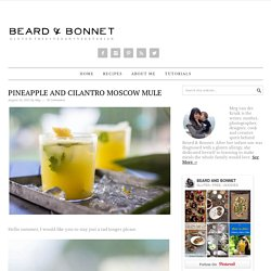 Pineapple and Cilantro Moscow Mule - Beard + Bonnet
