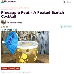 Pineapple Peat - A Peated Scotch Cocktail featuring Laphroaig