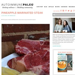 Pineapple-Marinated Steak - Autoimmune Paleo
