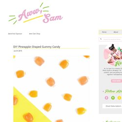 Aww, Sam: DIY Pineapple-Shaped Gummy Candy