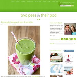 Pineapple Mango Green Smoothie Recipe | Green Smoothie | Two Peas & Their Pod - StumbleUpon
