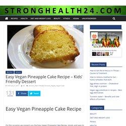 Easy Vegan Pineapple Cake Recipe - Kids' Friendly Dessert - stronghealth24