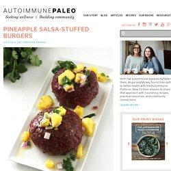 Pineapple Salsa-Stuffed Burgers - Autoimmune Paleo