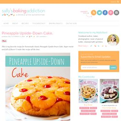 Pineapple Upside-Down Cake. - Sallys Baking Addiction
