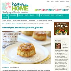 Pineapple Upside Down Muffins (gluten-free, grain-free)