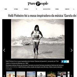 Helô Pinheiro foi a musa inspiradora da música 'Garota de Ipanema', composta por Tom Jobim e Vinícius de Moraes em 1962...