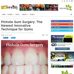Pinhole Gum Surgery: The Newest Innovative Technique for Gums - Food N Health
