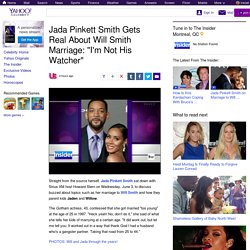 "Jada Pinkett Smith Gets Real About Will Smith Marriage: ""I'm Not His Watcher"""