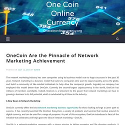 OneCoin Are The Pinnacle Of Network Marketing Achievement