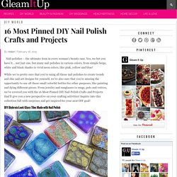 16 Most Pinned DIY Nail Polish Crafts and Projects